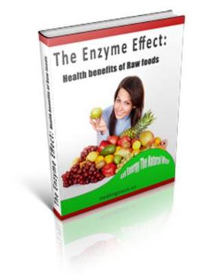 Product picture The Enzyme Effect: Health Benefits Of Raw Food